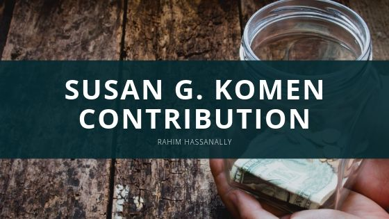 Rahim Hassanally Reflects on Sizable Susan G. Komen Contribution