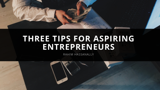 Rahim Hassanally provides three tips for aspiring entrepreneurs